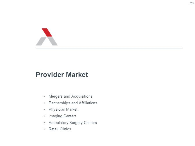 Mergers and Acquisitions Partnerships and Affiliations Physician Market Imaging Centers Ambulatory Surgery Centers Retail Clinics Provider Market 26