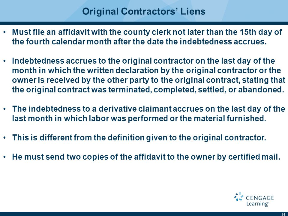 14 Original Contractors' Liens Must file an affidavit with the county clerk not later than the 15th day of the fourth calendar month after the date the