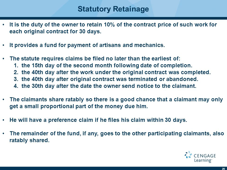 20 Statutory Retainage It is the duty of the owner to retain 10% of the contract price of such work for each original contract for 30 days. It provide