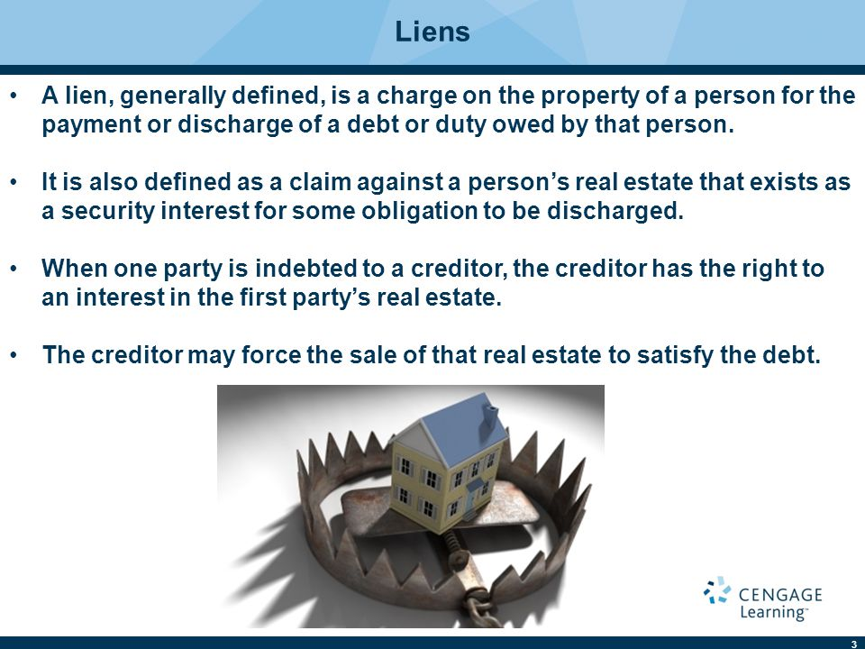 3 Liens A lien, generally defined, is a charge on the property of a person for the payment or discharge of a debt or duty owed by that person. It is al