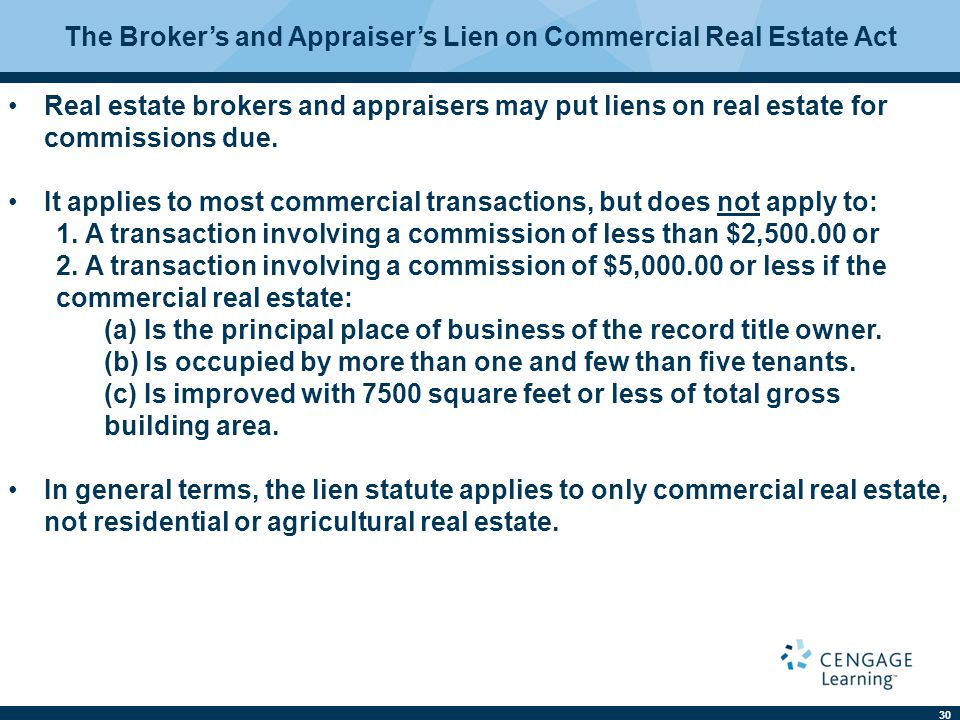 30 The Broker's and Appraiser's Lien on Commercial Real Estate Act Real estate brokers and appraisers may put liens on real estate for commissions due