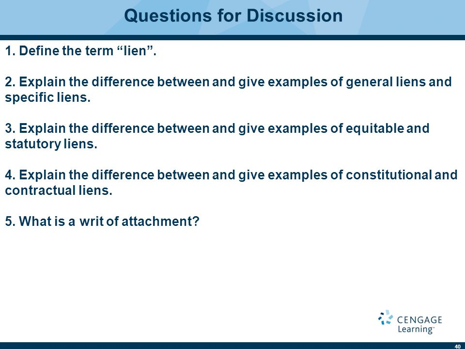 40 Questions for Discussion 1. Define the term lien .