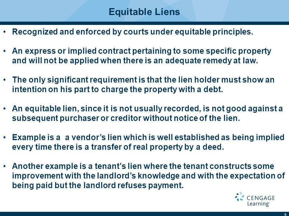 5 Equitable Liens Recognized and enforced by courts under equitable principles. An express or implied contract pertaining to some specific property and