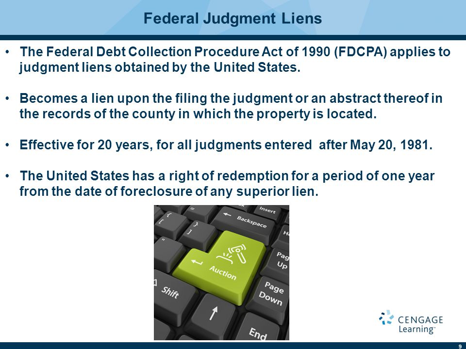 9 Federal Judgment Liens The Federal Debt Collection Procedure Act of 1990 (FDCPA) applies to judgment liens obtained by the United States. Becomes a
