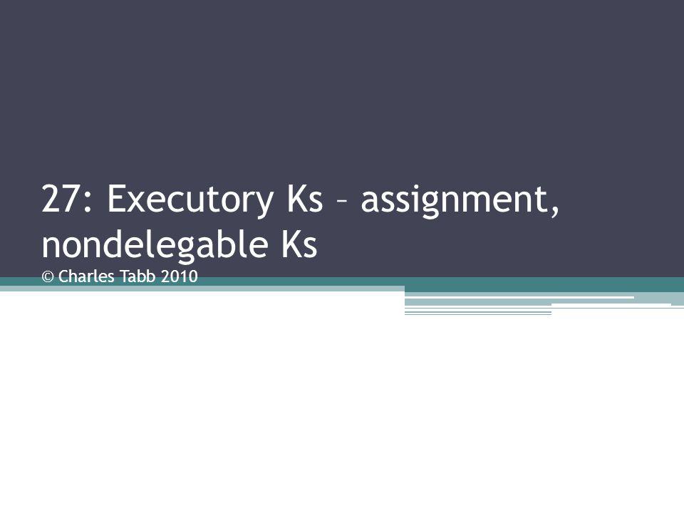 27: Executory Ks – assignment, nondelegable Ks © Charles Tabb 2010