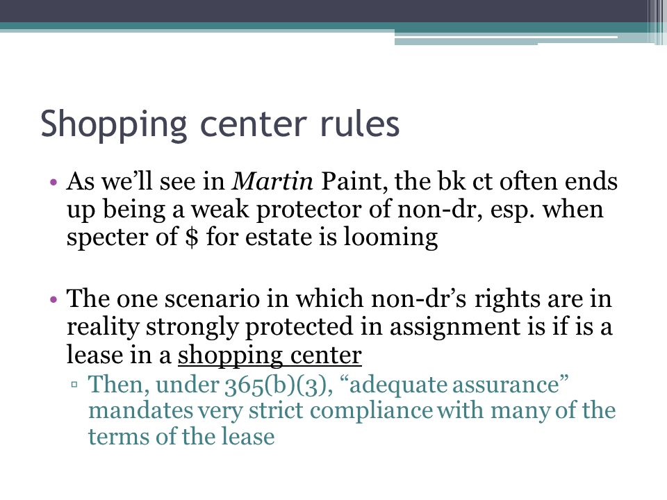 Shopping center rules As we'll see in Martin Paint, the bk ct often ends up being a weak protector of non-dr, esp.