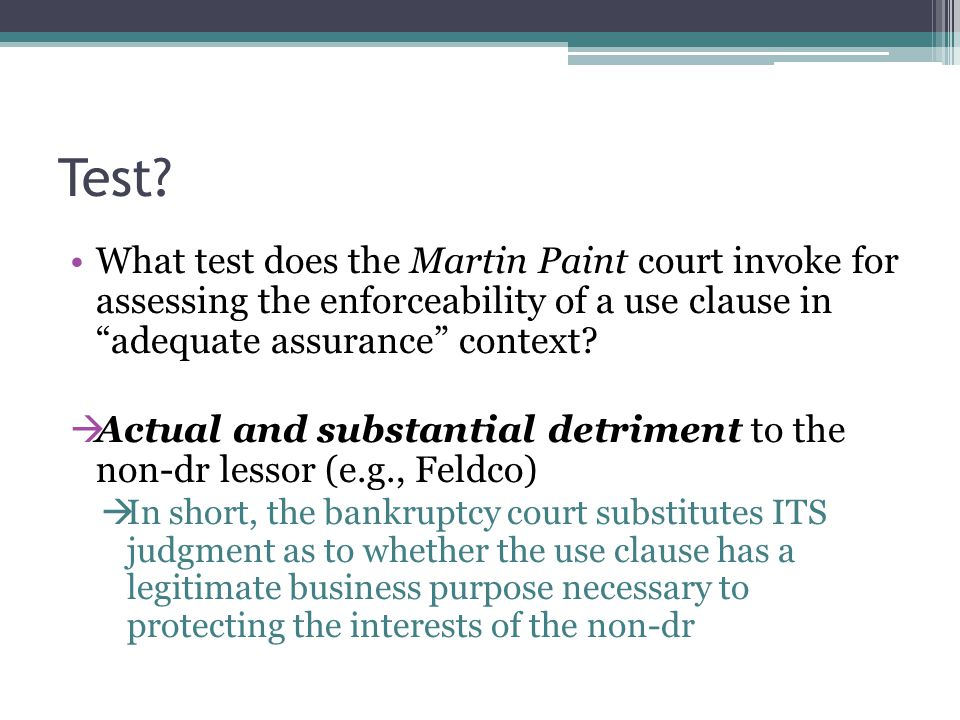 """Test? What test does the Martin Paint court invoke for assessing the enforceability of a use clause in """"adequate assurance"""" context?  Actual and subs"""