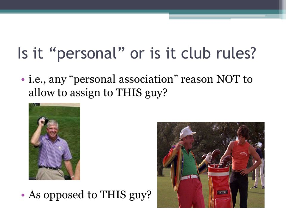 Is it personal or is it club rules.