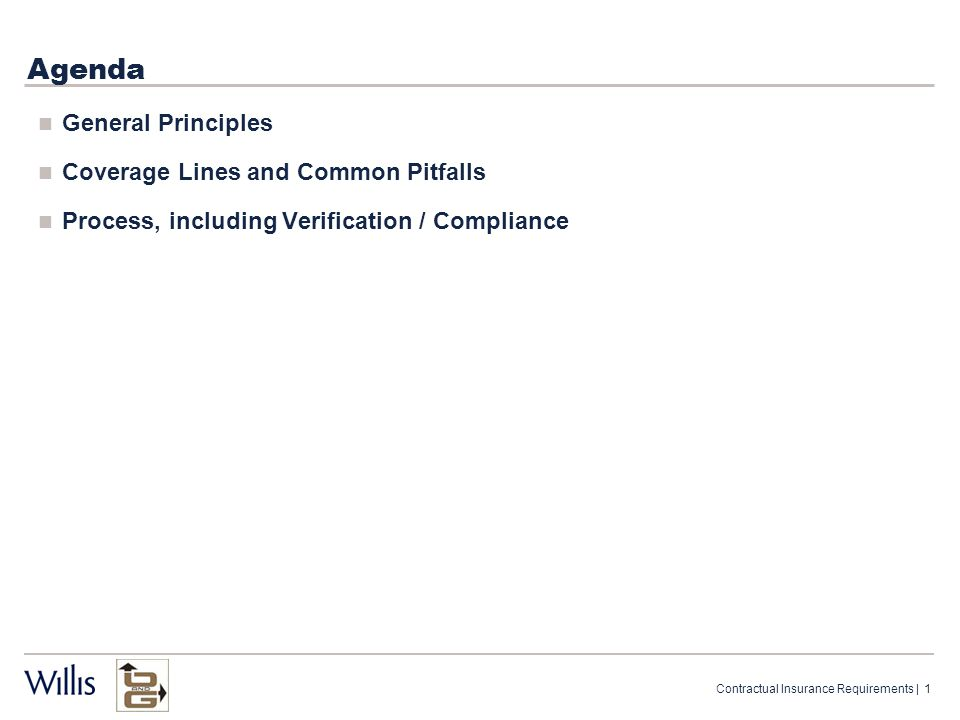 Agenda General Principles Coverage Lines and Common Pitfalls Process, including Verification / Compliance Contractual Insurance Requirements | 1