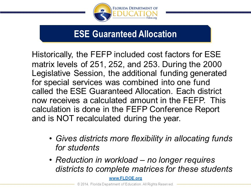 www.FLDOE.org © 2014, Florida Department of Education. All Rights Reserved. Historically, the FEFP included cost factors for ESE matrix levels of 251,