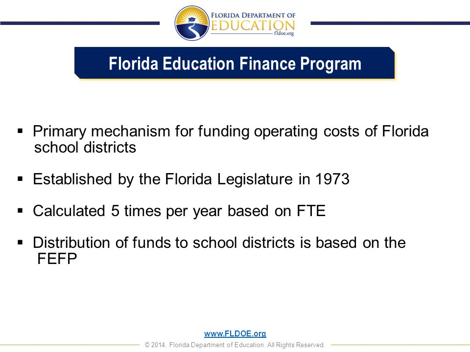 www.FLDOE.org © 2014, Florida Department of Education. All Rights Reserved.  Primary mechanism for funding operating costs of Florida school district
