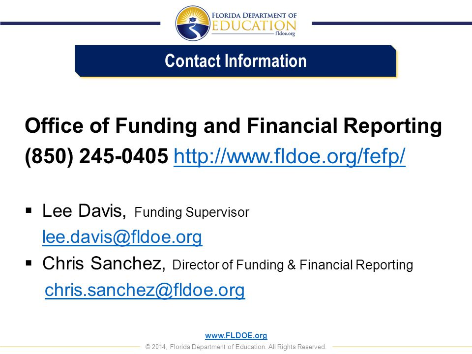 www.FLDOE.org © 2014, Florida Department of Education. All Rights Reserved. Office of Funding and Financial Reporting (850) 245-0405 http://www.fldoe.