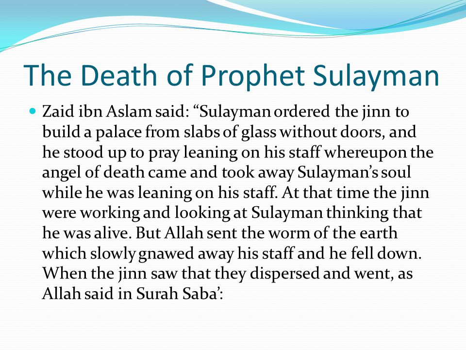 """The Death of Prophet Sulayman Zaid ibn Aslam said: """"Sulayman ordered the jinn to build a palace from slabs of glass without doors, and he stood up to"""