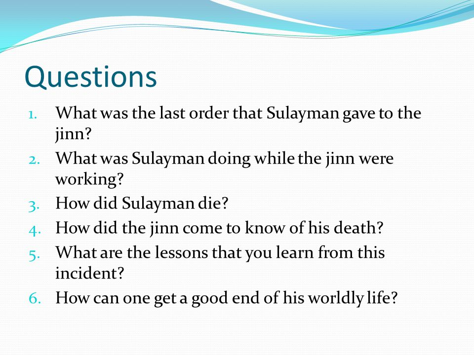 Questions 1. What was the last order that Sulayman gave to the jinn.