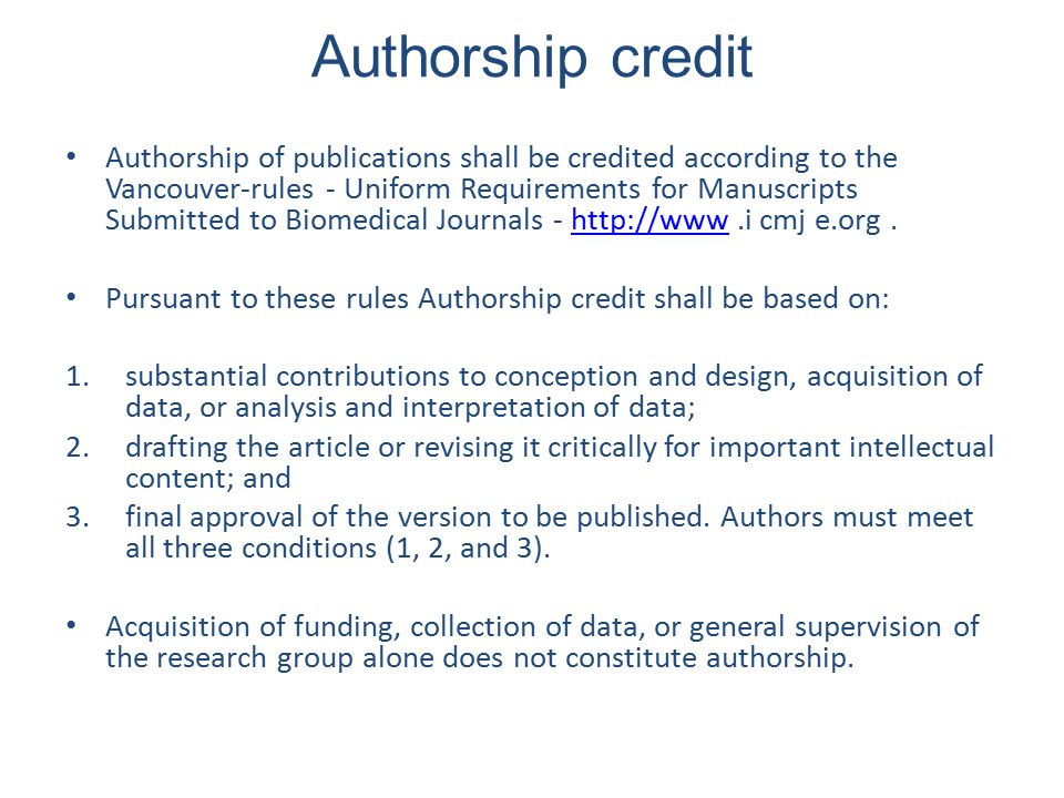 Authorship credit Authorship of publications shall be credited according to the Vancouver-rules - Uniform Requirements for Manuscripts Submitted to Bi