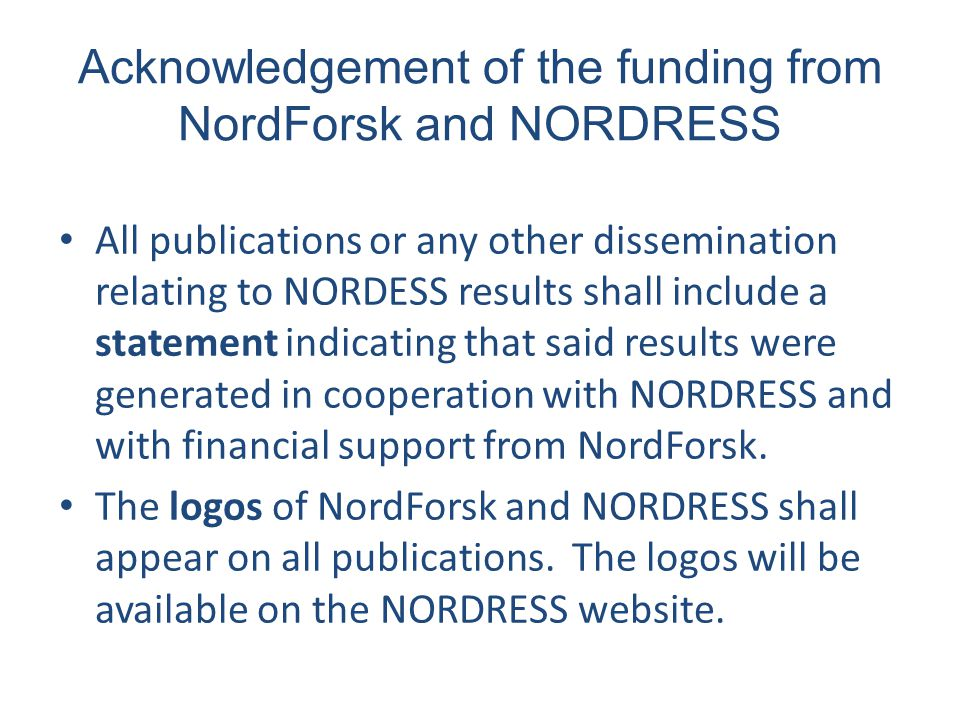 Acknowledgement of the funding from NordForsk and NORDRESS All publications or any other dissemination relating to NORDESS results shall include a sta
