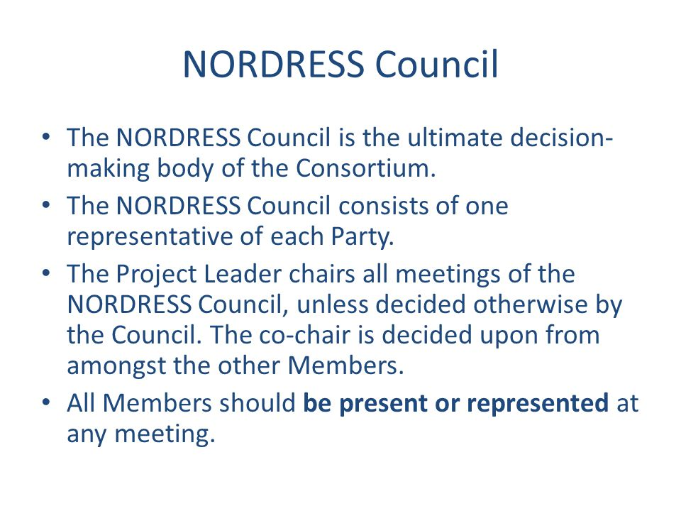 NORDRESS Council The NORDRESS Council is the ultimate decision- making body of the Consortium. The NORDRESS Council consists of one representative of