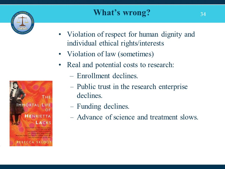 34 What's wrong? Violation of respect for human dignity and individual ethical rights/interests Violation of law (sometimes) Real and potential costs
