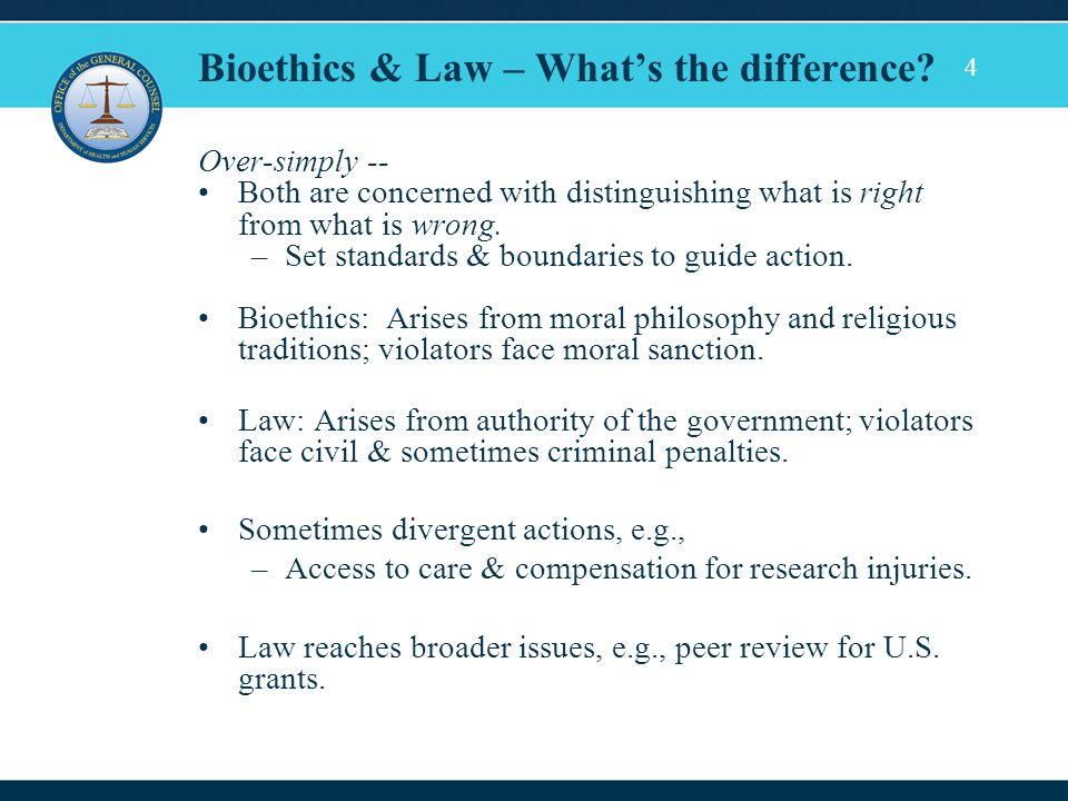 4 Bioethics & Law – What's the difference? Over-simply -- Both are concerned with distinguishing what is right from what is wrong. –Set standards & bo