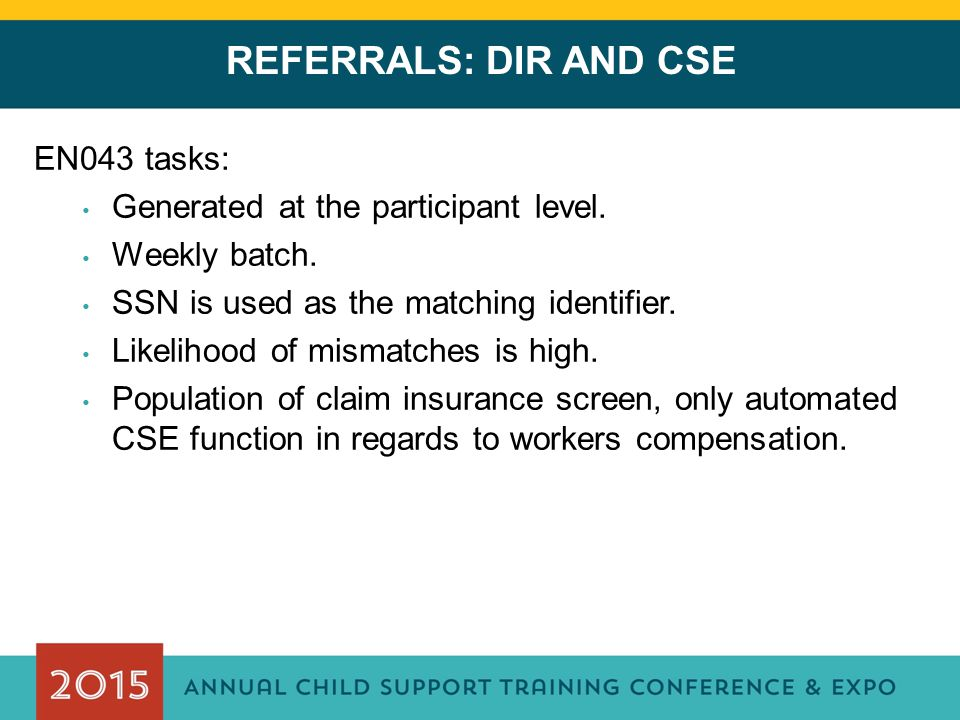 REFERRALS: DIR AND CSE EN043 tasks: Generated at the participant level. Weekly batch. SSN is used as the matching identifier. Likelihood of mismatches