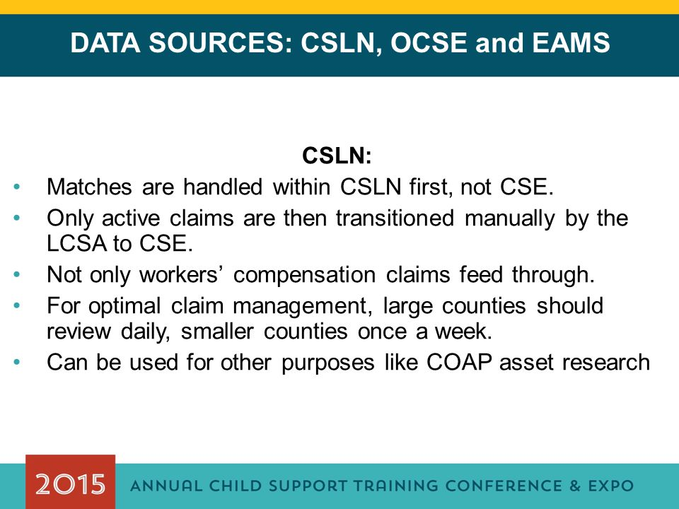 DATA SOURCES: CSLN, OCSE and EAMS CSLN: Matches are handled within CSLN first, not CSE.