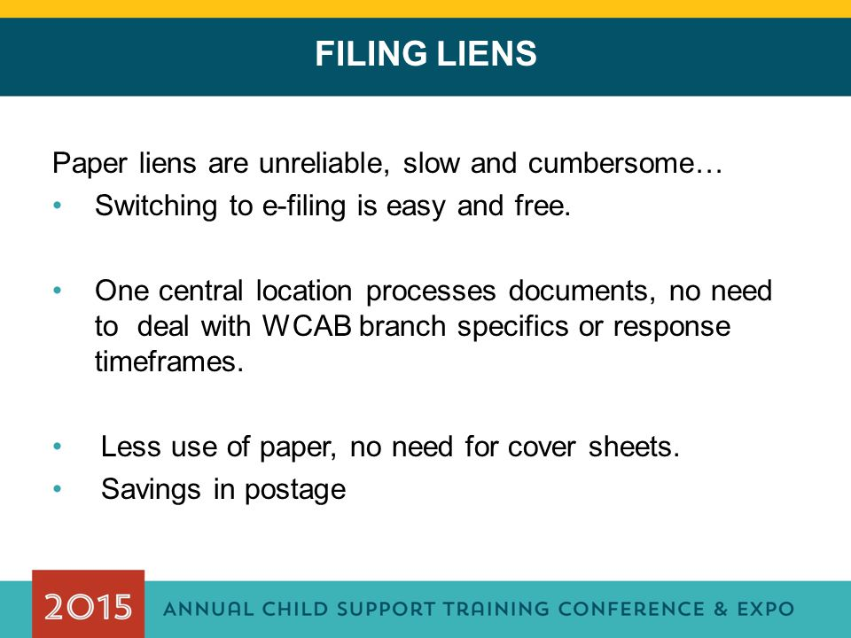 FILING LIENS Paper liens are unreliable, slow and cumbersome… Switching to e-filing is easy and free. One central location processes documents, no nee