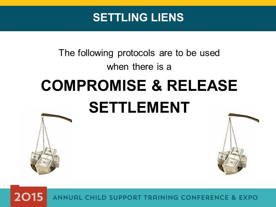 SETTLING LIENS The following protocols are to be used when there is a COMPROMISE & RELEASE SETTLEMENT