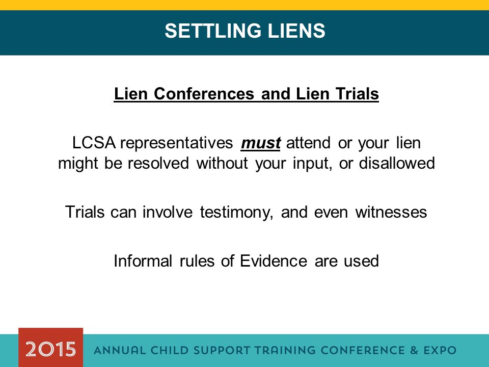 SETTLING LIENS Lien Conferences and Lien Trials LCSA representatives must attend or your lien might be resolved without your input, or disallowed Tria