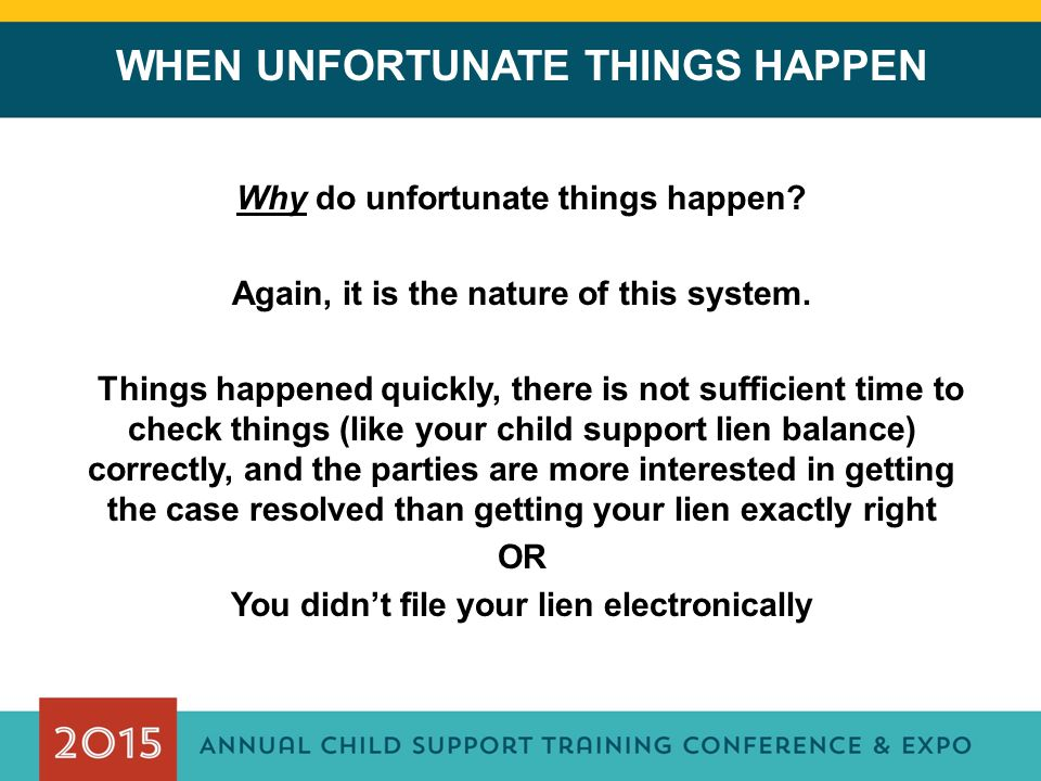 WHEN UNFORTUNATE THINGS HAPPEN Why do unfortunate things happen? Again, it is the nature of this system. Things happened quickly, there is not suffici