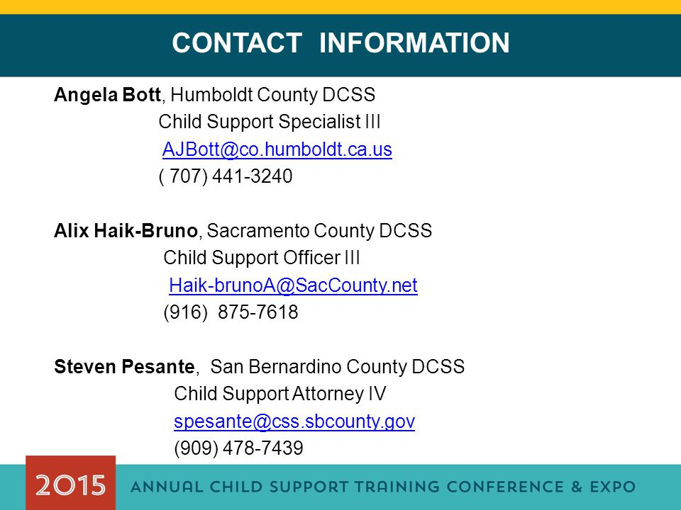 CONTACT INFORMATION Angela Bott, Humboldt County DCSS Child Support Specialist III AJBott@co.humboldt.ca.us ( 707) 441-3240 Alix Haik-Bruno, Sacrament