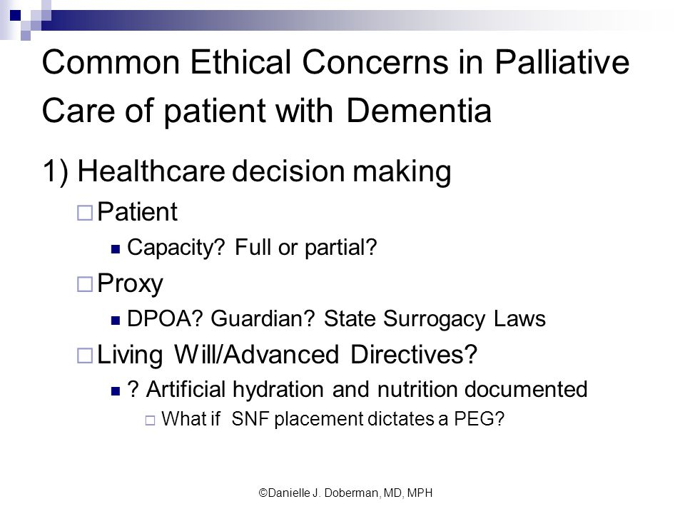 Common Ethical Concerns in Palliative Care of patient with Dementia 1) Healthcare decision making  Patient Capacity.