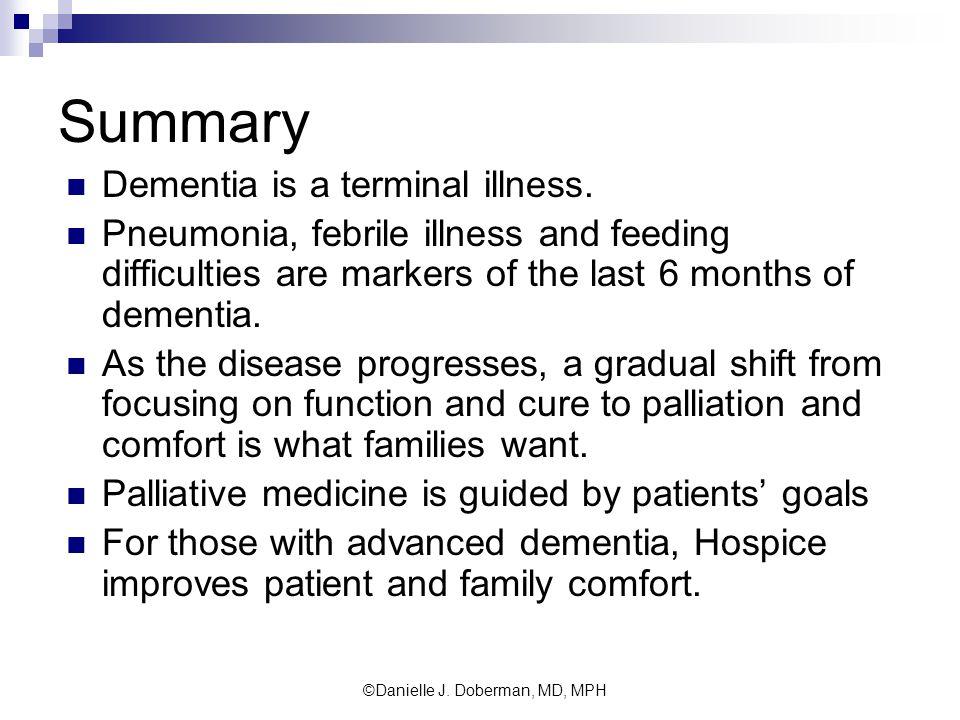 Summary Dementia is a terminal illness.