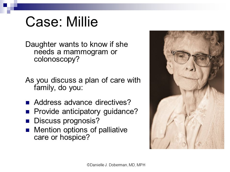 Case: Millie Daughter wants to know if she needs a mammogram or colonoscopy.