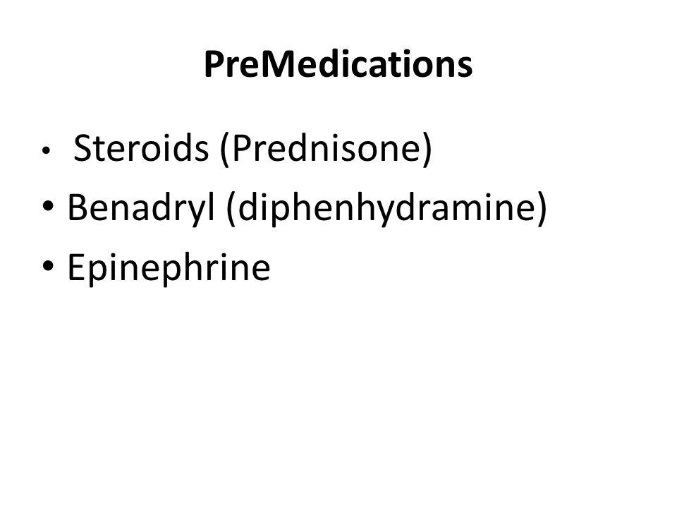 PreMedications Steroids (Prednisone) Benadryl (diphenhydramine) Epinephrine