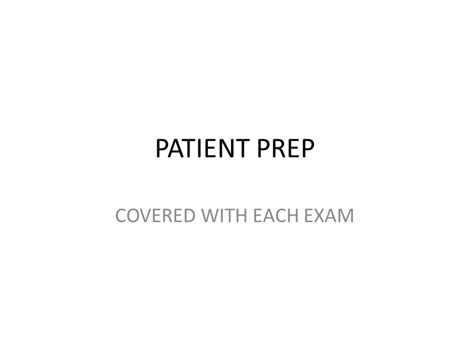 PATIENT PREP COVERED WITH EACH EXAM