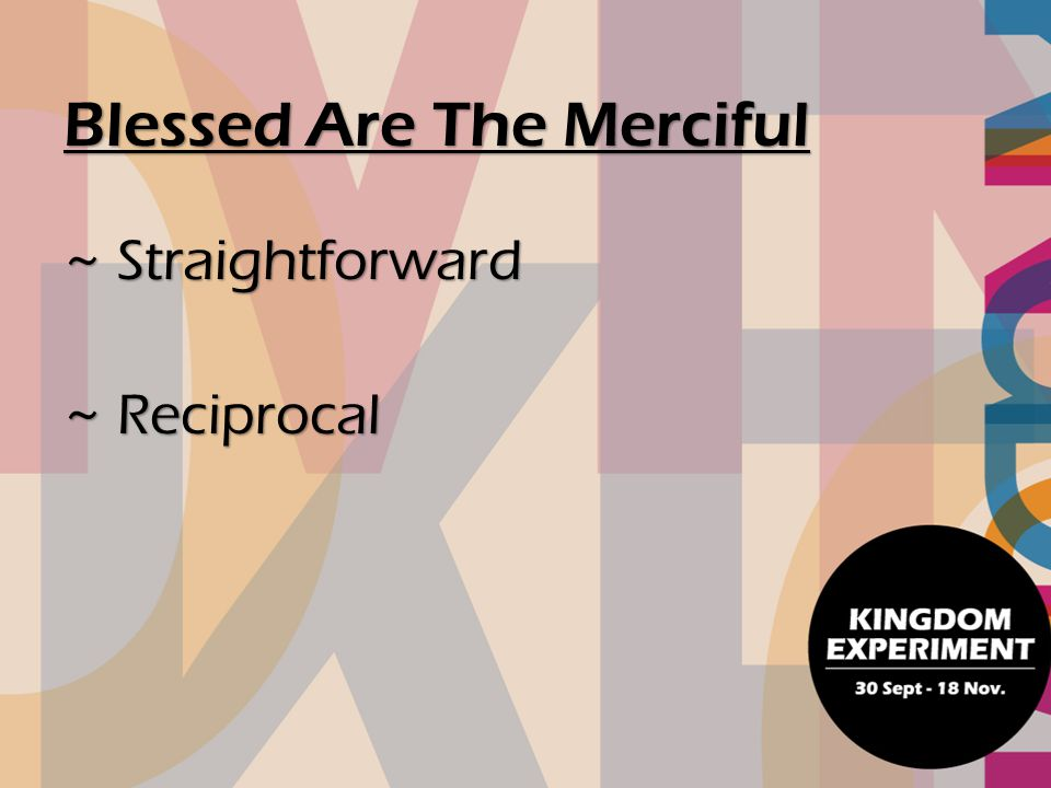 ~ Straightforward ~ Reciprocal Blessed Are The Merciful