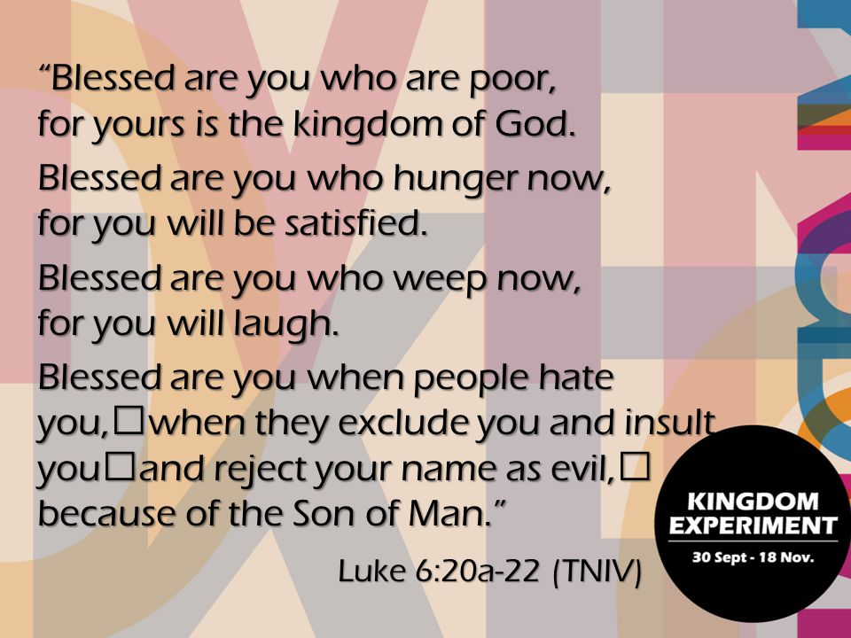 Blessed are you who are poor, for yours is the kingdom of God.