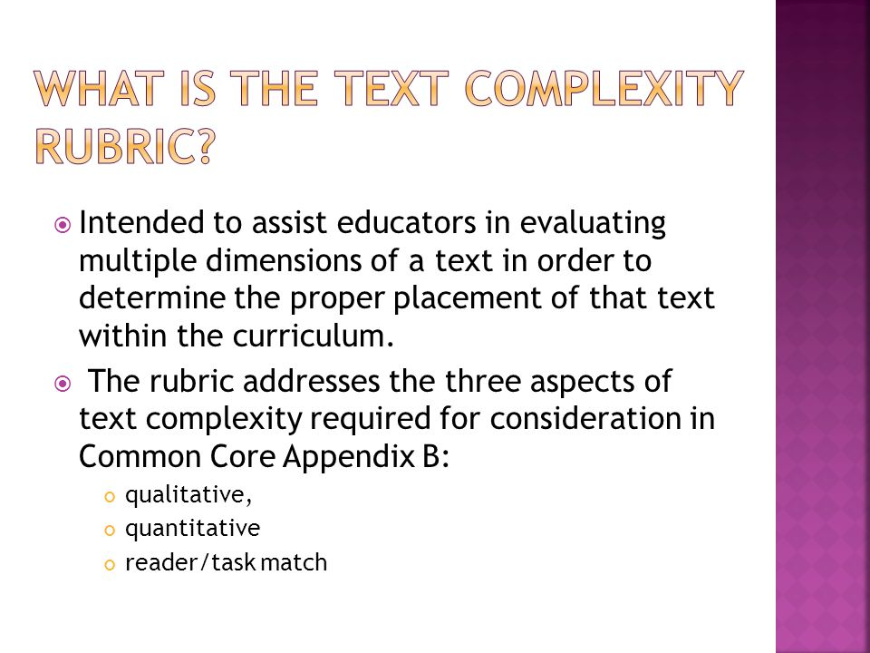  Intended to assist educators in evaluating multiple dimensions of a text in order to determine the proper placement of that text within the curricul