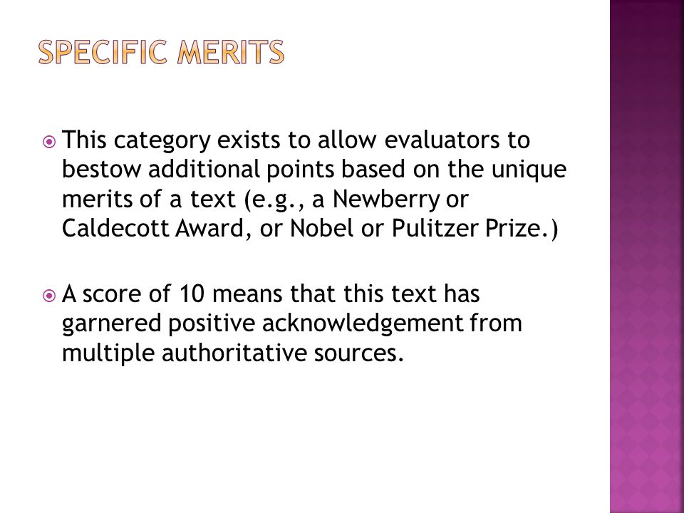  This category exists to allow evaluators to bestow additional points based on the unique merits of a text (e.g., a Newberry or Caldecott Award, or N