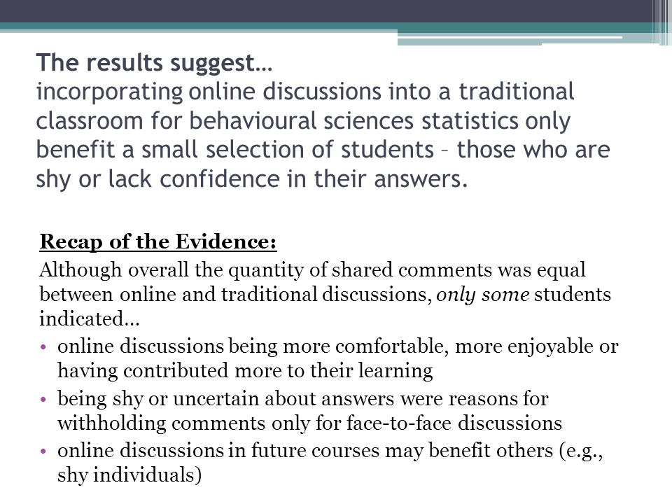 The results suggest… incorporating online discussions into a traditional classroom for behavioural sciences statistics only benefit a small selection