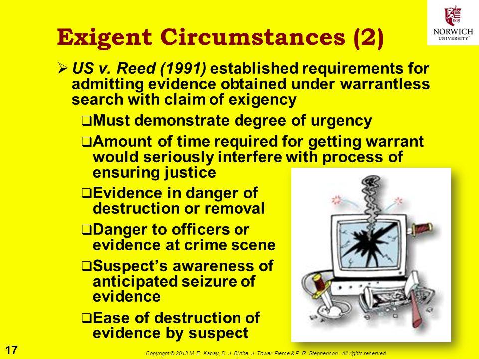 17 Copyright © 2013 M. E. Kabay, D. J. Blythe, J. Tower-Pierce & P. R. Stephenson. All rights reserved. Exigent Circumstances (2)  US v. Reed (1991)