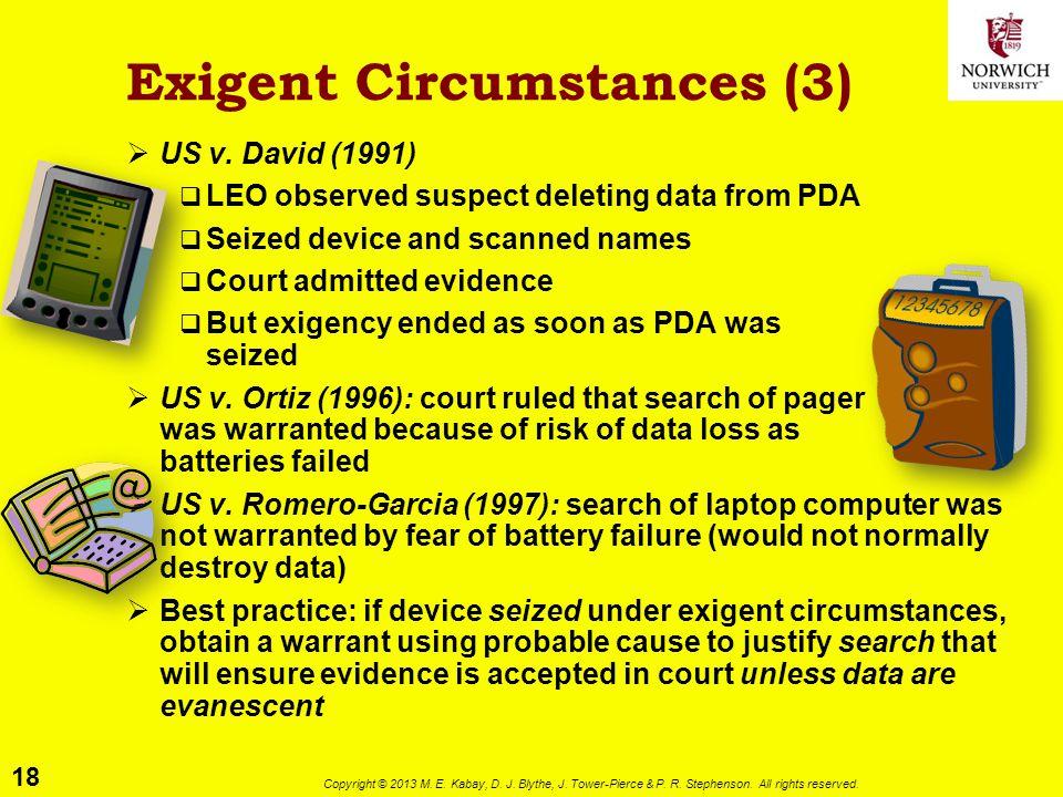18 Copyright © 2013 M. E. Kabay, D. J. Blythe, J. Tower-Pierce & P. R. Stephenson. All rights reserved. Exigent Circumstances (3)  US v. David (1991)