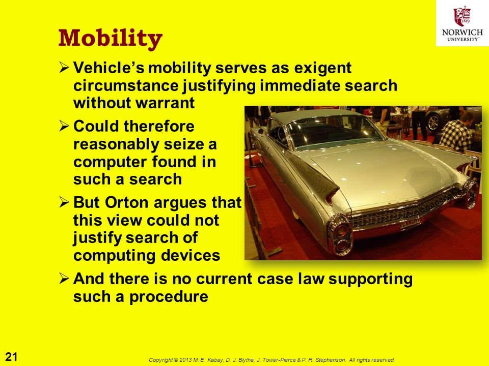 21 Copyright © 2013 M. E. Kabay, D. J. Blythe, J. Tower-Pierce & P. R. Stephenson. All rights reserved. Mobility  Vehicle's mobility serves as exigen