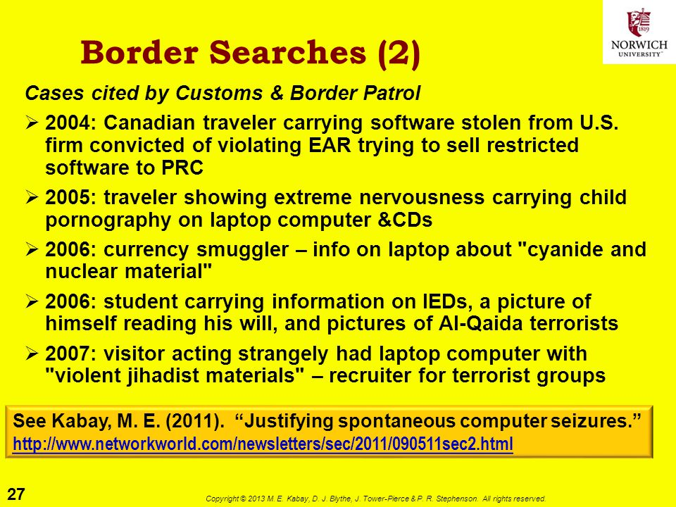27 Copyright © 2013 M. E. Kabay, D. J. Blythe, J. Tower-Pierce & P. R. Stephenson. All rights reserved. Border Searches (2) Cases cited by Customs & B