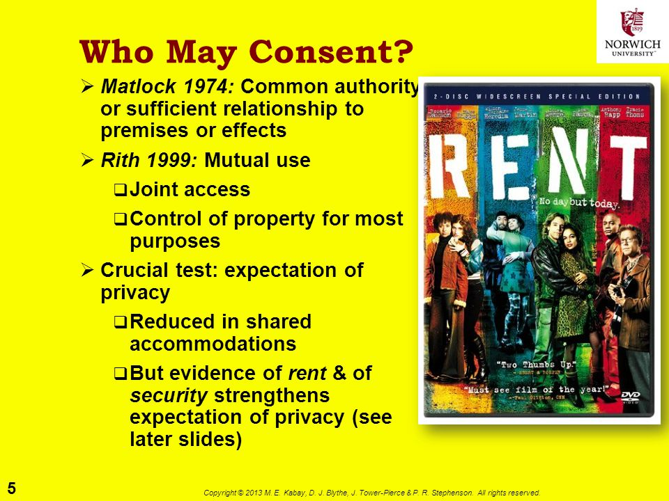 5 Copyright © 2013 M. E. Kabay, D. J. Blythe, J. Tower-Pierce & P. R. Stephenson. All rights reserved. Who May Consent?  Matlock 1974: Common authori