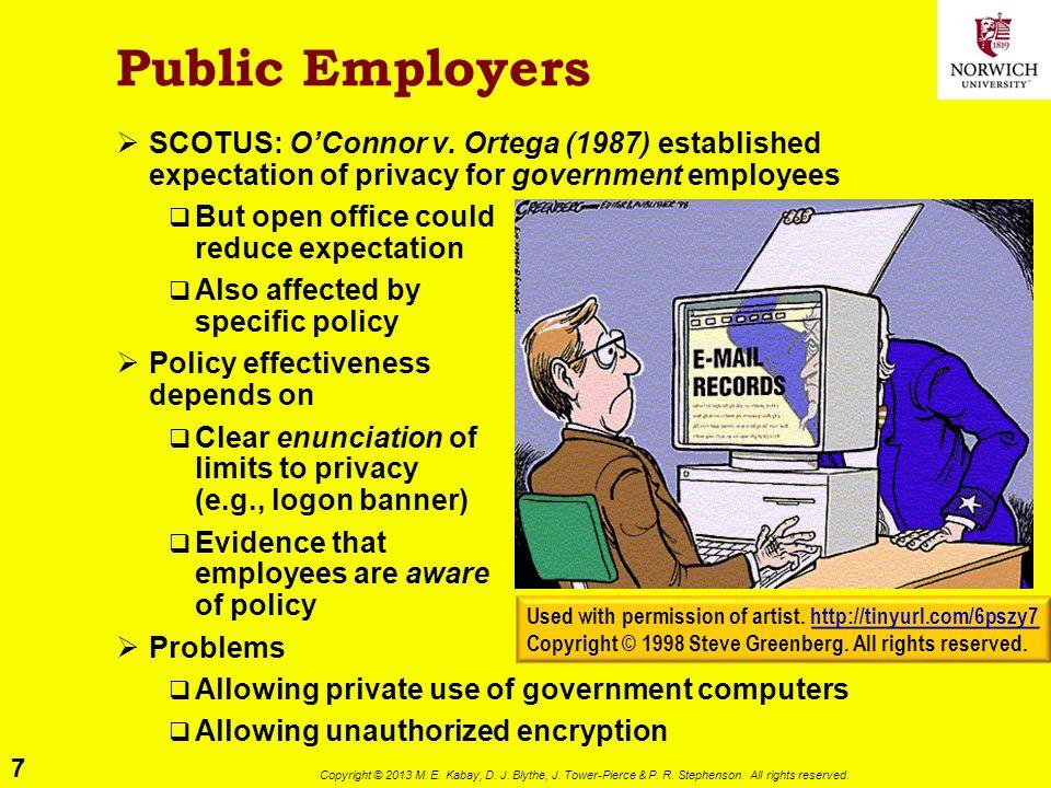 7 Copyright © 2013 M. E. Kabay, D. J. Blythe, J. Tower-Pierce & P. R. Stephenson. All rights reserved. Public Employers  SCOTUS: O'Connor v. Ortega (