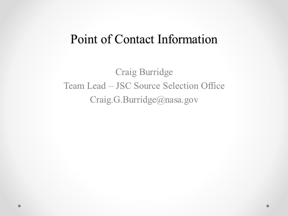 Point of Contact Information Craig Burridge Team Lead – JSC Source Selection Office Craig.G.Burridge@nasa.gov