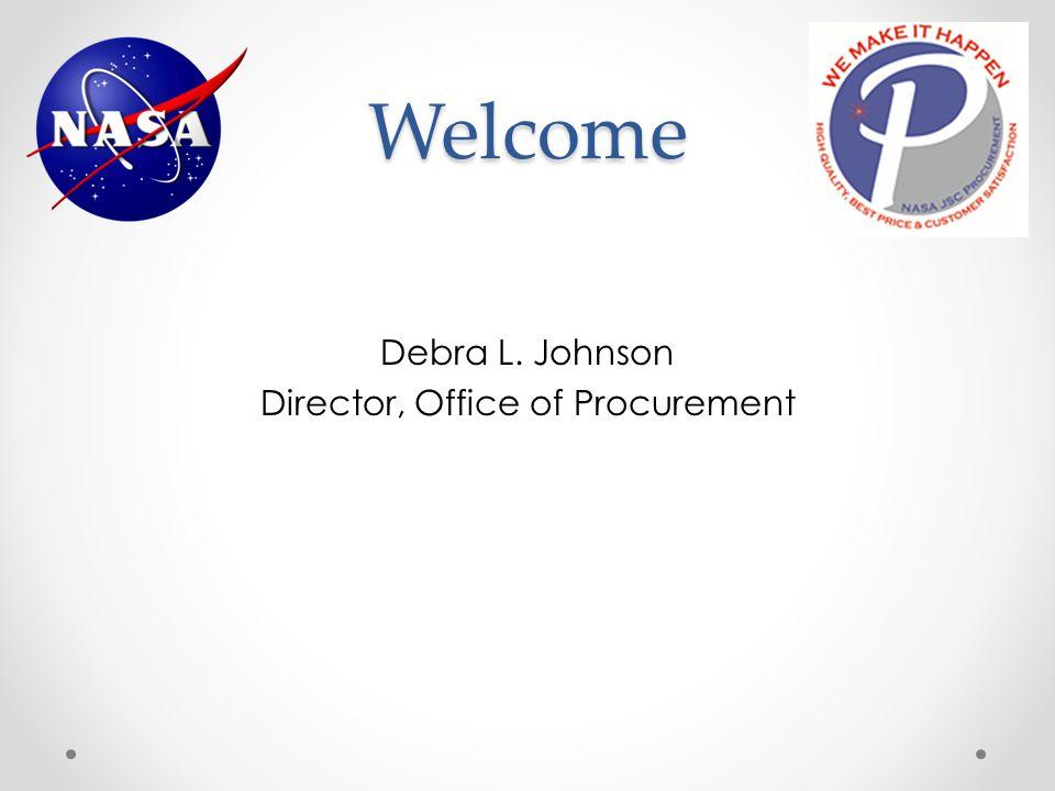 Welcome Debra L. Johnson Director, Office of Procurement
