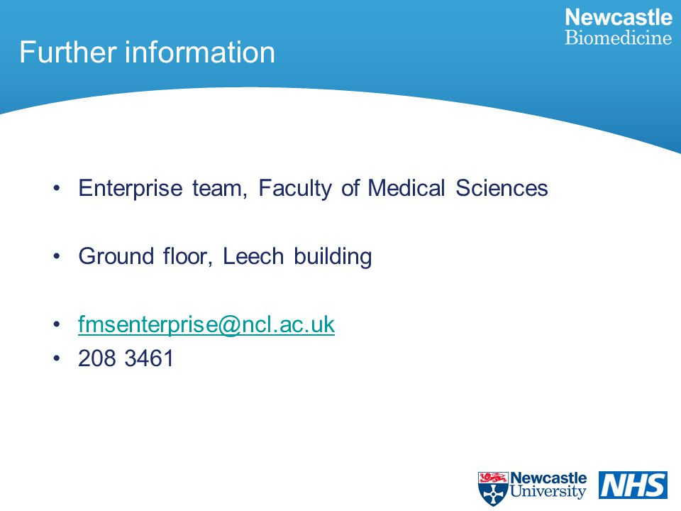 Further information Enterprise team, Faculty of Medical Sciences Ground floor, Leech building fmsenterprise@ncl.ac.uk 208 3461