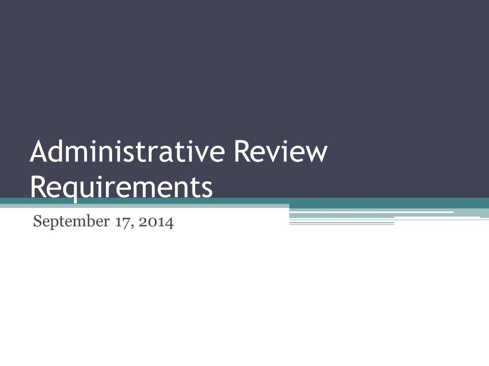 Administrative Review Requirements September 17, 2014